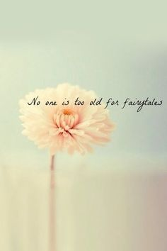 """""""No one is too old for fairytales."""""""