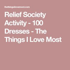 Relief Society Activity - 100 Dresses - The Things I Love Most