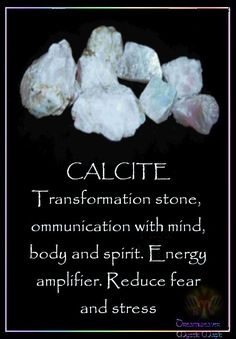 CALCITE Transformation stone, communication with mind, body and spirit. Energy amplifier. Reduce fear, and stress