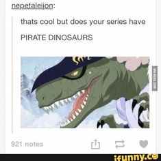 dinosaur pics Picture memes 1 comment iFunny thats cool but does your series have PIRATE DINOSAURS popular memes on the site One Piece Meme, One Piece Figure, One Piece Funny, One Piece Manga, One Piece Quotes, Dinosaur Facts, Dinosaur Images, Dinosaur Pictures, Anime Characters