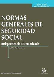 Normas generales de seguridad social : jurisprudencia sistematizada / José Francisco Blasco Lahoz