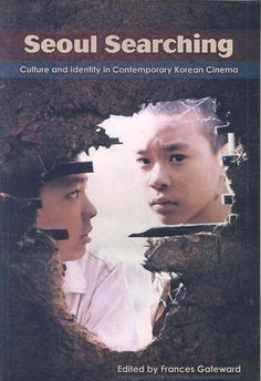 Seoul Searching: Culture and Identity in Contemporary Korean Cinema