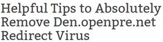 Helpful Tips to Absolutely Remove Den.openpre.net Redirect Virus Hey, my Firefox is stuck with pop ups from this Den.openpre.net, so I try to delete it. However, I don't know if I got it off from my computer by deleting all my cookies and browsing data. Is that supposed to solve the problem? I went to the Uninstall programs but this crap is not on the list of programs. What can I do now? I am frustrated by it now and don't want it on my computer any longer. Please help me resolve it!