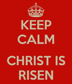KEEP CALM  CHRIST IS RISEN