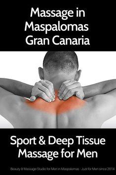 Beauty & Massage Studio for Men. Specialist in Deep Tissue Massage for Men in Maspalomas Gran Canaria Massage For Men, Neck Massage, Just For Men, Deep Tissue, Massage Therapy, Maspalomas, Massage