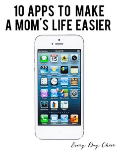 10 Apps to Make a Mom's Life Easier - http://everydaycheer.com/2014/01/20/10-apps-to-make-a-moms-life-easier/