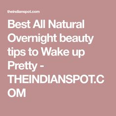 Best All Natural Overnight beauty tips to Wake up Pretty - THEINDIANSPOT.COM