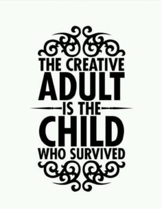 The creative adult is the child who survived.