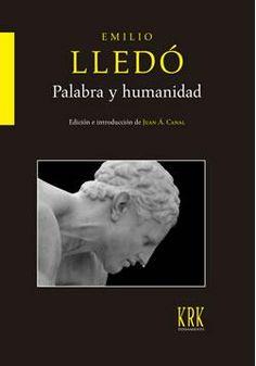 Palabra y humanidad / Emilio Lledó ; edición e introducción de Juan Á. Canal. Oviedo : KRK, 2015  http://absysnetweb.bbtk.ull.es/cgi-bin/abnetopac01?TITN=521815