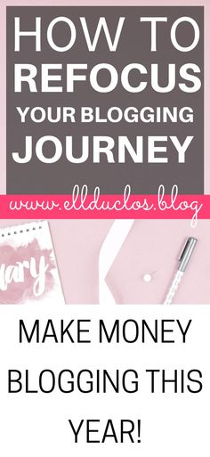 How to refocus your blogging journey and make money blogging this year!! #refocus #blogtips #makemoney #makemoneyonline #moneytips #blogging