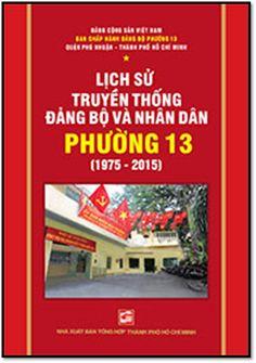 Lịch Sử Truyền Thống Đảng Bộ Và Nhân Dân Phường 13 - Quận Phú Nhuận (1975 - 2015) | Sách Việt Nam