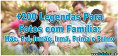 +200 Legendas Para Fotos com Família: Mãe, Pai, Irmão, Irmã, Prima e Primo >> http://www.tediado.com.br/01/200-legendas-para-fotos-com-familia-mae-pai-irmao-irma-prima-e-primo/