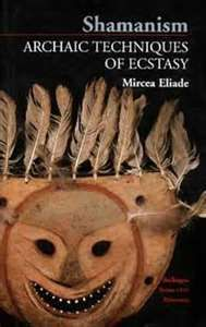 Reference Library: 'Shamanism: Archaic Techniques of Ecstasy' by Mircea Eliade, 1951. A historical study of the different forms of shamanism around the world written by the Romanian historian of religion