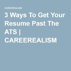 3 Ways To Get Your Resume Past The ATS | CAREEREALISM