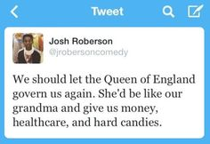Let the Queen of England govern us...