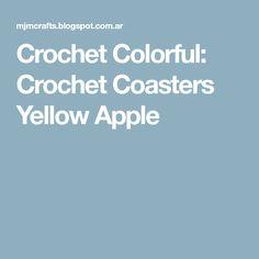 Crochet Colorful: Crochet Coasters Yellow Apple