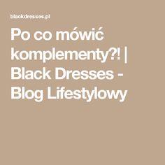 Po co mówić komplementy?! | Black Dresses - Blog Lifestylowy