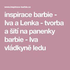 inspirace barbie - Iva a Lenka - tvorba a šití na panenky barbie - Iva vládkyně ledu