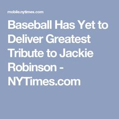 Baseball Has Yet to Deliver Greatest Tribute to Jackie Robinson - NYTimes.com