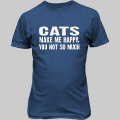 Cats Make me happy, you not so much tshirt - Unisex T-Shirt FRONT Print