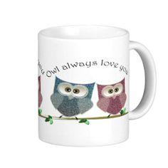 Owl always love you, cute Owls art Mugs