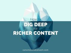 How to dig deep for richer content