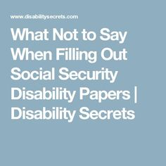 What Not to Say When Filling Out Social Security Disability Papers | Disability Secrets Bipolar Awareness, Chronic Fatigue, Chronic Illness, Chronic Pain, Autoimmune Disease, Crohn's Disease, Fibromyalgia Disability, Social Security Benefits, Natural Health