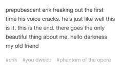 This is so sad to me but on the other hand I'm laughing thinking about when his voice completely changed so that he sounded like an angel and what his response to that would be. Broadway Theatre, Musical Theatre, Opera Ghost, Music Of The Night, Emperors New Groove, Theatre Nerds, Love Never Dies, Sing To Me, Lin Manuel