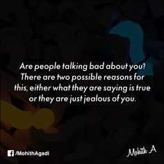 Are people talking bad about you? There are two possible reasons for this, either what they are saying is true or they are just jealous of you.  #Quotes #QuotesbyMohith #LifeQuotes