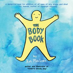 A simple and fun rhyming book that celebrates EVERY body! For readers 0-5. Written and illustrated by Roz MacLean