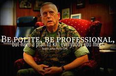 The more I read about general Mattis the more I like him.