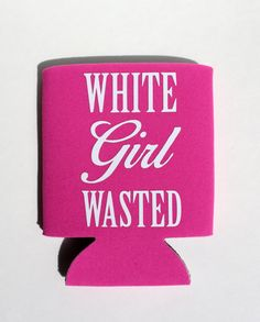 White Girl Wasted Koozie - Coozie Cooler - Great Gift by BeBopProps, $5.00