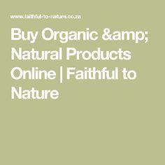 Enjoy a healthier way of life with Faithful to Nature. We offer hassle free online shopping for an organic lifestyle.