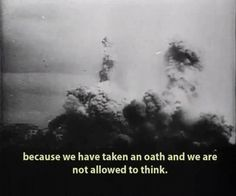 """""""because we have taken an oath and we are not allowed to think"""""""
