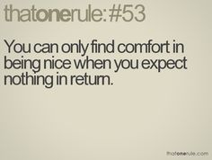 You can only find comfort in being nice when you expect nothing in return. Show Me Quotes i am who i am like me love me take me leave me kno. Great Quotes, Quotes To Live By, Me Quotes, Dont Expect Anything, What Is Set, Self Empowerment, Best Friend Quotes, Something To Do, Meant To Be