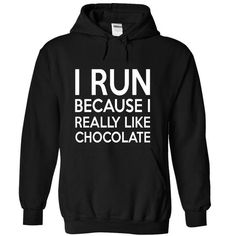 I RUN BECAUSE I REALLY LIKE CHOCOLATE T Shirts, Hoodies. Get it now ==► https://www.sunfrog.com/Funny/I-RUN-BECAUSE-I-REALLY-LIKE-CHOCOLATE-4691-Black-h04a-Hoodie.html?57074 $39