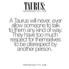 Strangely I dn't have much self worth but I do not tolerate others treating me like crap. I've bn described as a paradox? Taurus♉