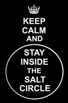 keep calm and stay inside the salt circle - witch quotes