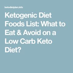 Ketogenic Diet Foods List: What to Eat & Avoid on a Low Carb Keto Diet?