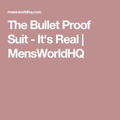The Bullet Proof Suit - It's Real   MensWorldHQ