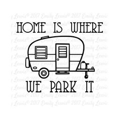 Home is where we park it svg  camping SVGs  campin…