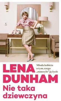 Nie taka dziewczyna. Młoda kobieta o tym, czego nauczyło ją życie -   Dunham Lena , tylko w empik.com: 33,49 zł. Przeczytaj recenzję Nie taka dziewczyna. Młoda kobieta o tym, czego nauczyło ją życie. Zamów dostawę do dowolnego salonu i zapłać przy odbiorze!