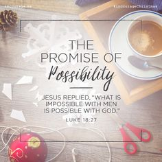 """Day 23 - The Promise of Possibility // Jesus replied """"What is impossible with men is possible with God."""" Luke // 25 Days of Christmas Promises by incourage Biblical Quotes, Bible Verses Quotes, Bible Scriptures, Spiritual Quotes, Faith Quotes, Scripture Verses, Prayer Verses, Favorite Bible Verses, Gods Promises"""