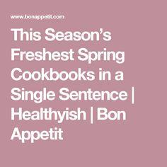 This Season's Freshest Spring Cookbooks in a Single Sentence | Healthyish | Bon Appetit