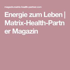 Energie zum Leben   Matrix-Health-Partner Magazin