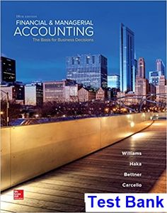 Financial and Managerial Accounting The Basis for Business Decisions 18th Edition Williams Test Bank - Test bank, Solutions manual, exam bank, quiz bank, answer key for textbook download instantly!