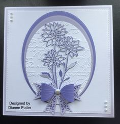 By Dianne Potter:Memory Box Chrysanthemum Bouquet,Crafts too oval dies,Cuttlebug provocraft EF,Sue Wilson Classic and Filigree Bow dies and Noble Square die,Creative Expressions gems....