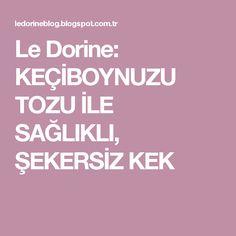 Le Dorine: KEÇİBOYNUZU TOZU İLE SAĞLIKLI, ŞEKERSİZ KEK