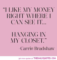 """For the Ladies… carrie bradshaw; sex and the city quotes. """"I like my money right where I can see it. Great Quotes, Quotes To Live By, Me Quotes, Funny Quotes, Inspirational Quotes, Style Quotes, Quotable Quotes, Meaningful Quotes, Famous Quotes"""