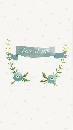 Pretty floral wreath 'live it up' iphone wallpaper background lockscreen by ohthelovelythings